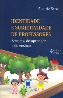 Identidade e subjetividade de professores Sentidos do aprender e do ensinar-beatriz-soz